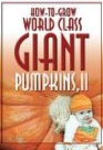 How to Grow World Class Giant Pumpkins II by Don Langevin