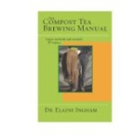 The Compost Tea Brewing Manual by Elaine Ingham